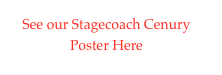 See our Stagecoach Cenury Poster Here